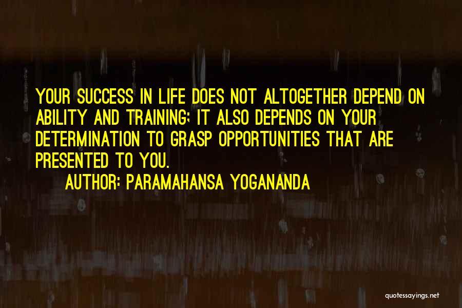 Grasp Opportunity Quotes By Paramahansa Yogananda