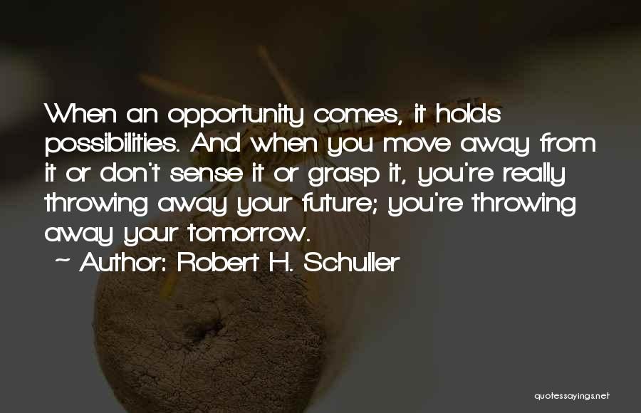 Grasp Opportunity Quotes By Robert H. Schuller