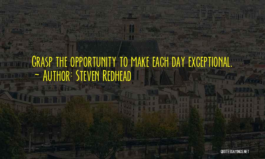 Grasp Opportunity Quotes By Steven Redhead