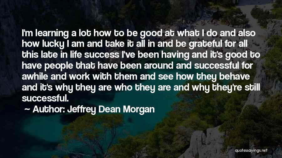 Grateful For Who I Am Quotes By Jeffrey Dean Morgan