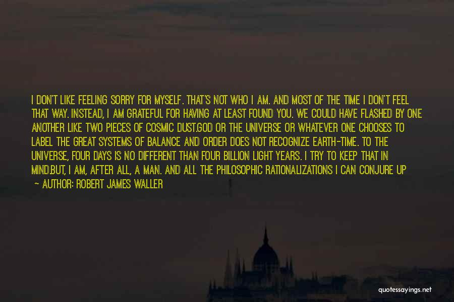 Grateful For Who I Am Quotes By Robert James Waller