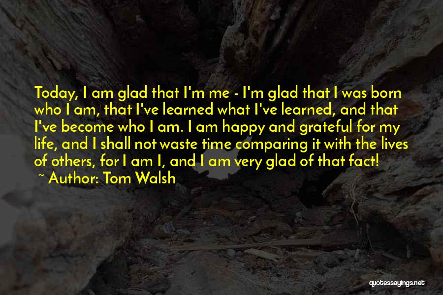 Grateful For Who I Am Quotes By Tom Walsh