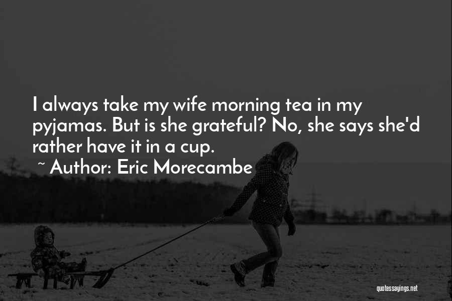 Grateful Quotes By Eric Morecambe