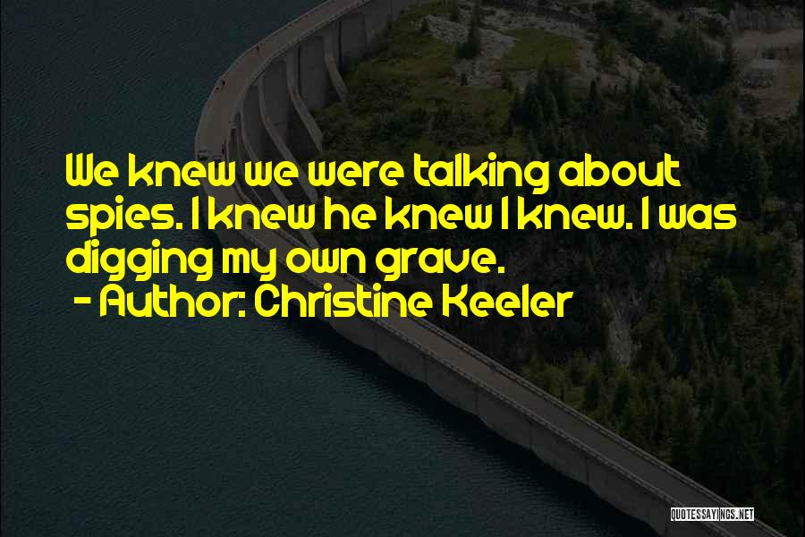 Grave Digging Quotes By Christine Keeler