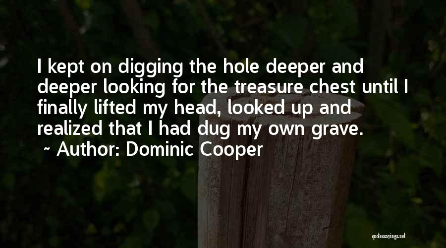 Grave Digging Quotes By Dominic Cooper