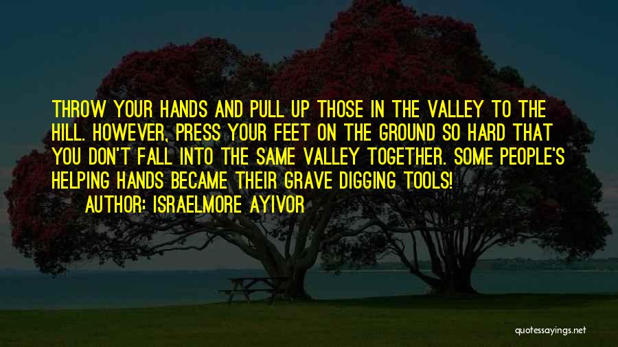 Grave Digging Quotes By Israelmore Ayivor