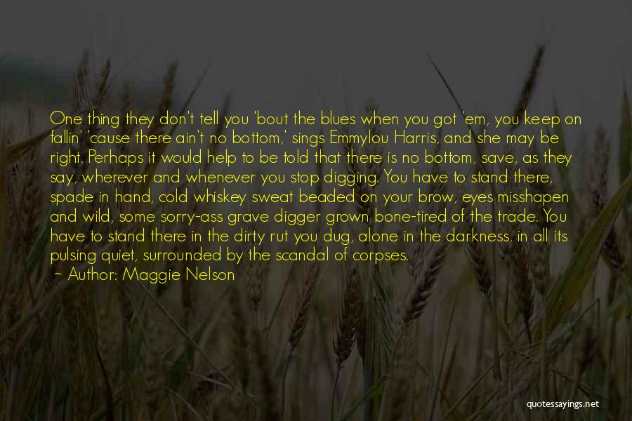 Grave Digging Quotes By Maggie Nelson