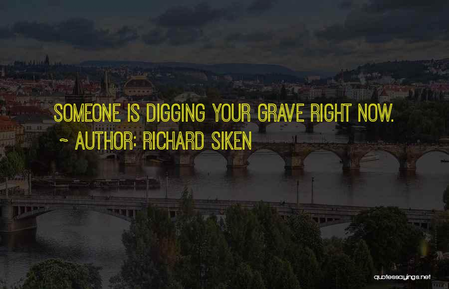 Grave Digging Quotes By Richard Siken