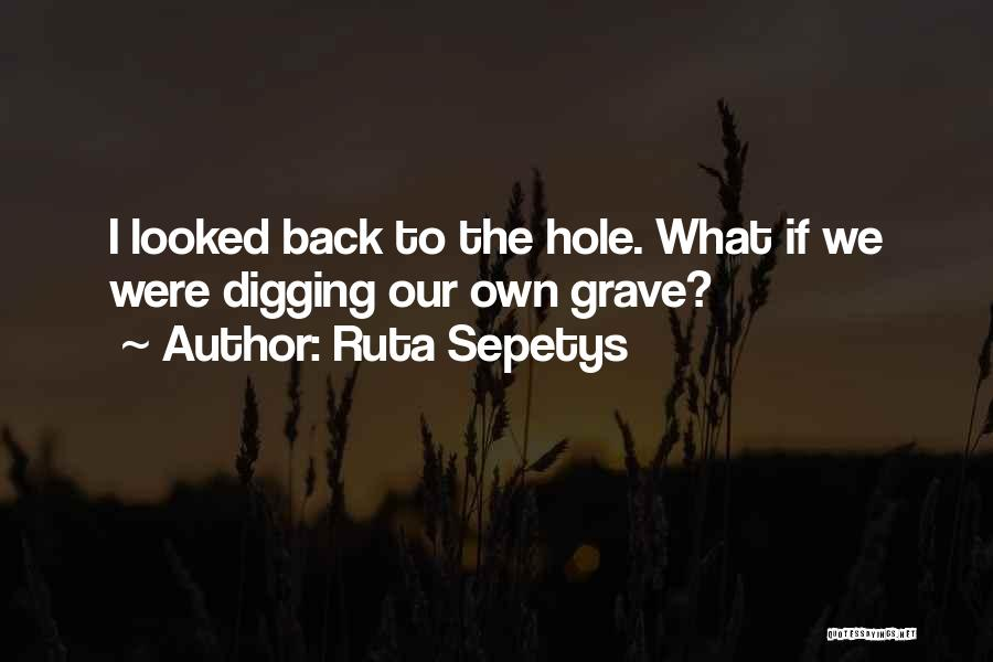 Grave Digging Quotes By Ruta Sepetys