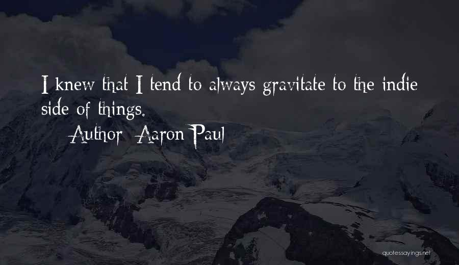 Gravitate Quotes By Aaron Paul