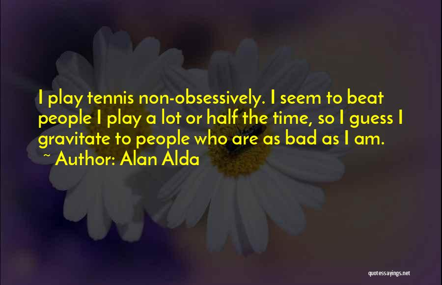 Gravitate Quotes By Alan Alda