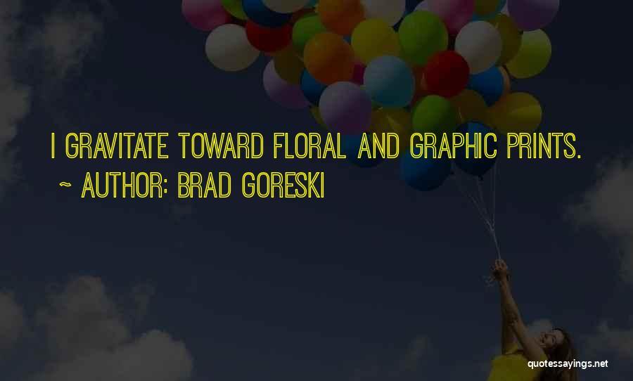 Gravitate Quotes By Brad Goreski