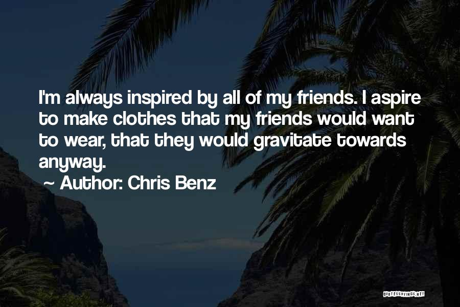 Gravitate Quotes By Chris Benz