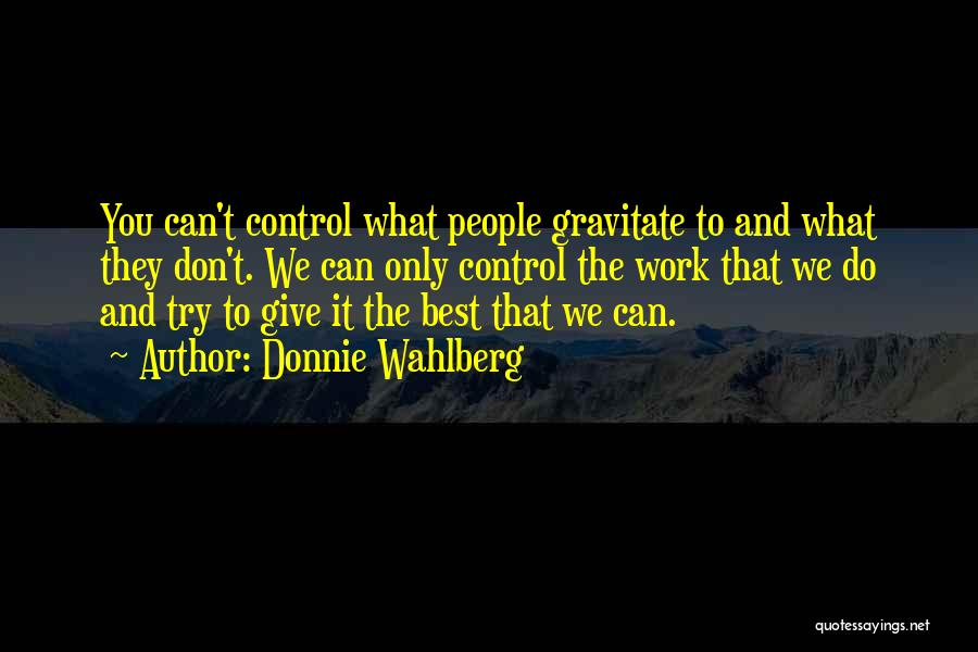 Gravitate Quotes By Donnie Wahlberg