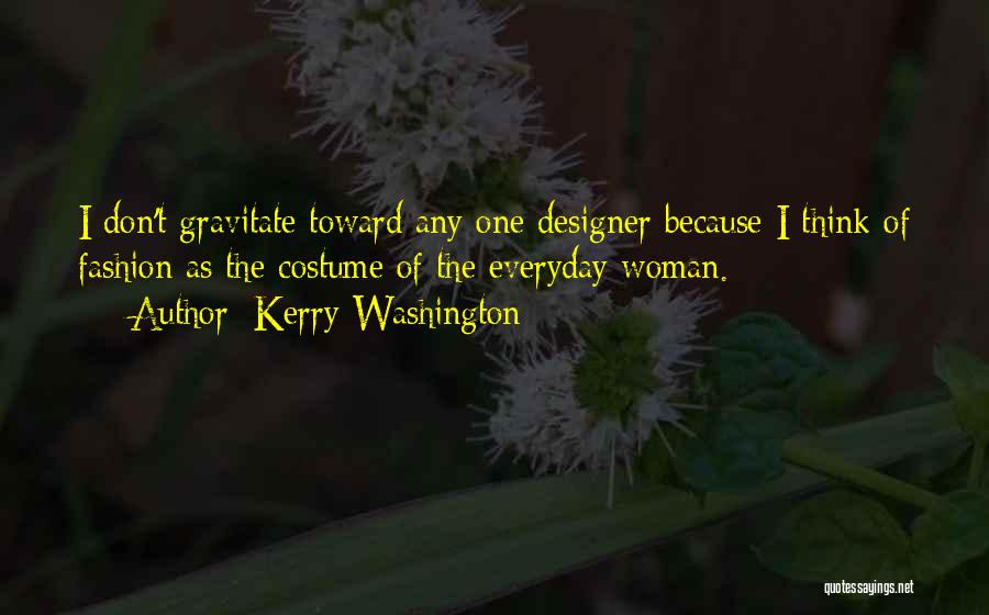 Gravitate Quotes By Kerry Washington