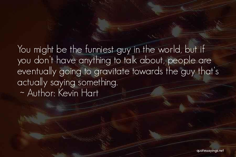 Gravitate Quotes By Kevin Hart