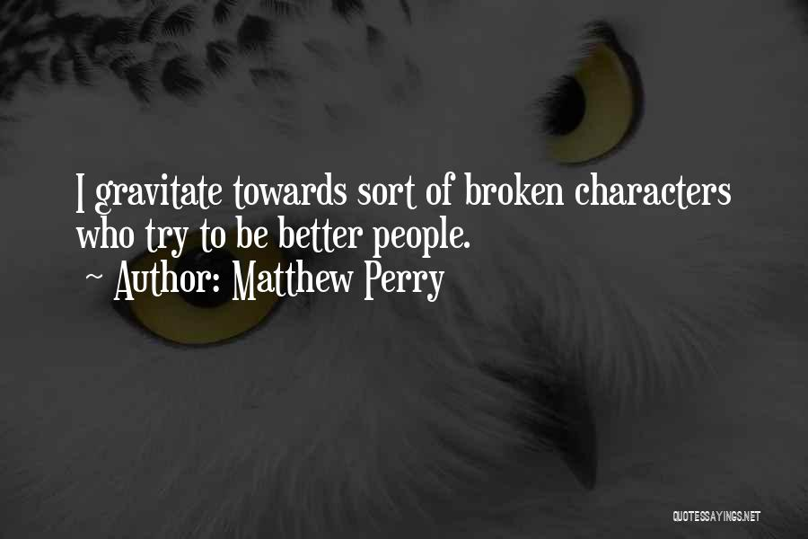 Gravitate Quotes By Matthew Perry