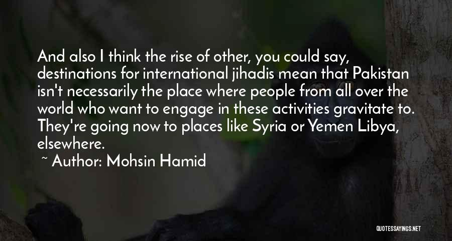 Gravitate Quotes By Mohsin Hamid