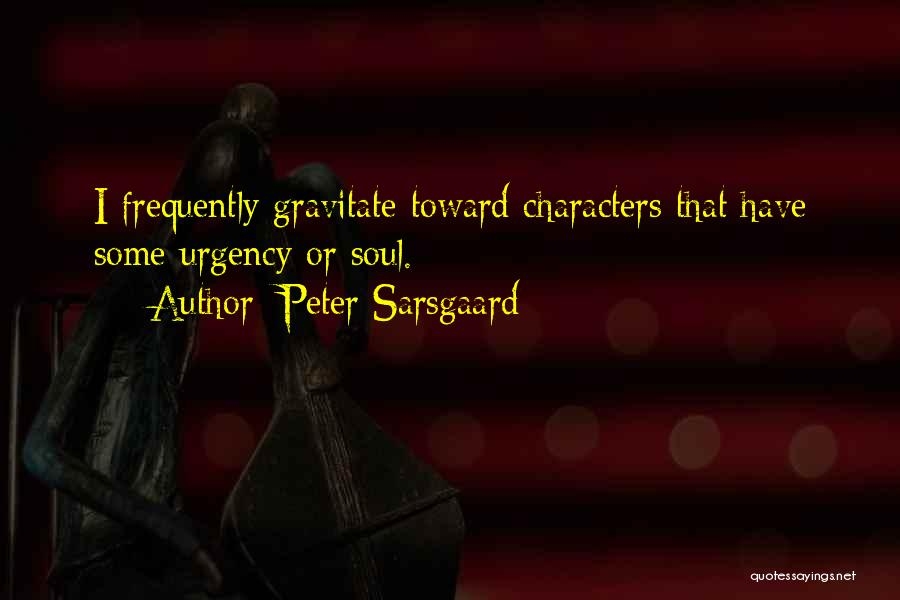 Gravitate Quotes By Peter Sarsgaard