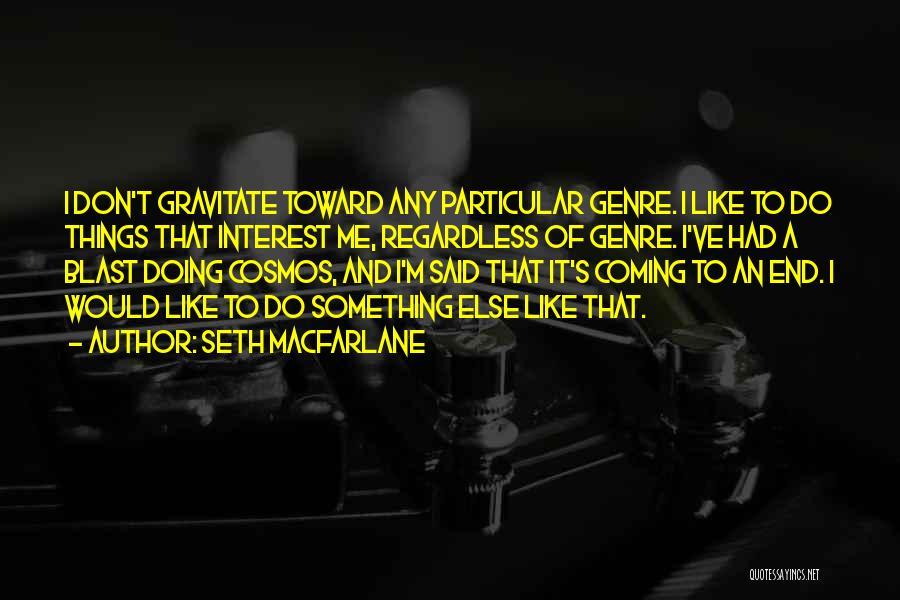 Gravitate Quotes By Seth MacFarlane