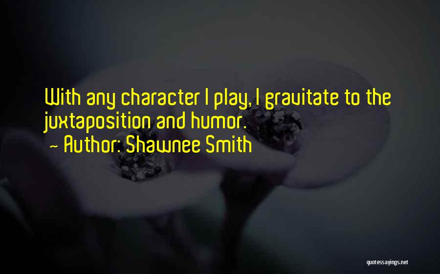 Gravitate Quotes By Shawnee Smith