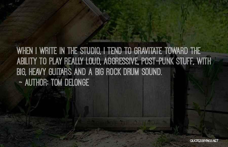 Gravitate Quotes By Tom DeLonge
