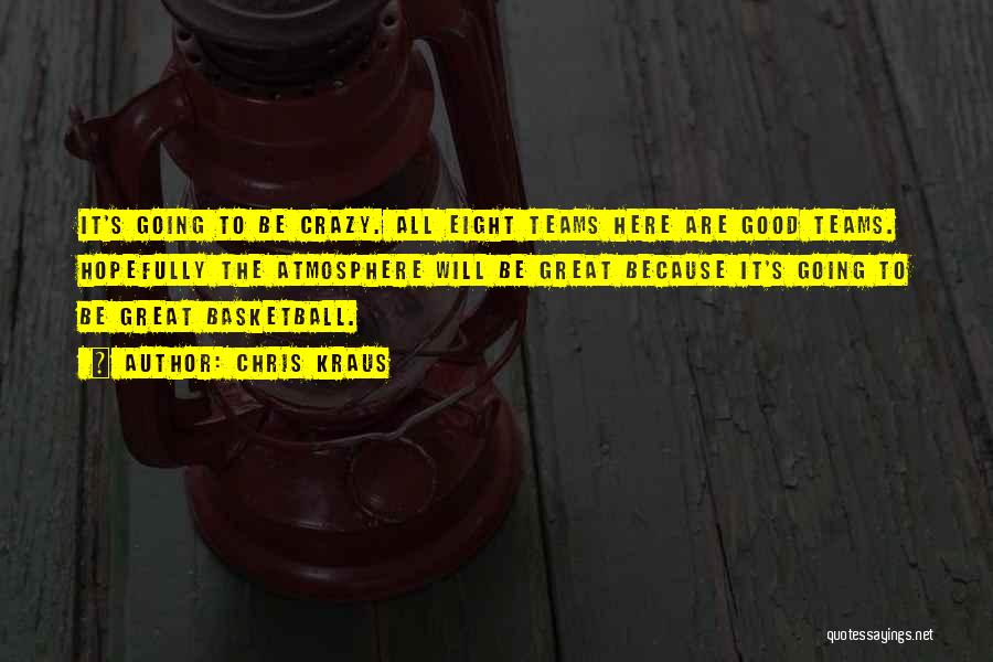 Great Basketball Team Quotes By Chris Kraus