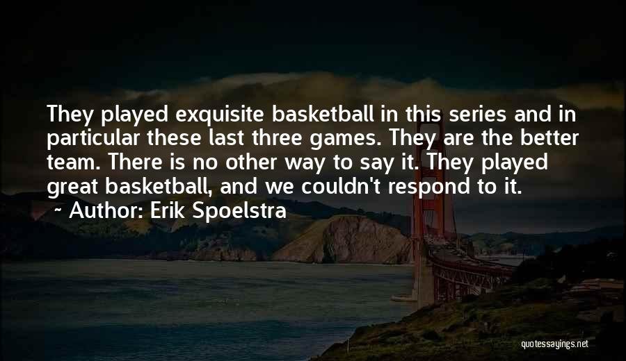 Great Basketball Team Quotes By Erik Spoelstra