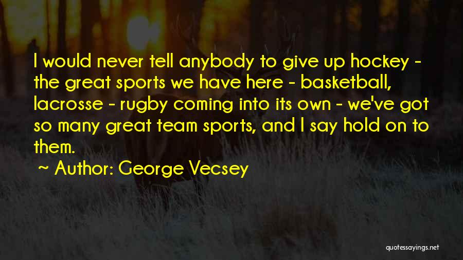 Great Basketball Team Quotes By George Vecsey