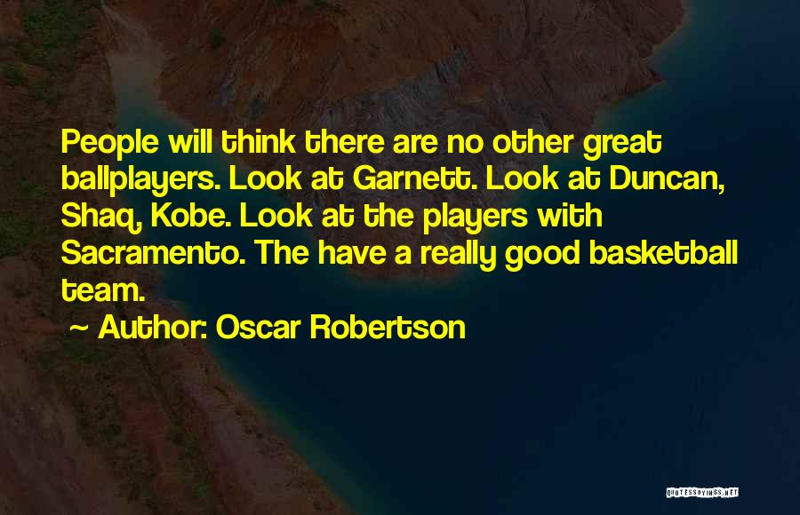 Great Basketball Team Quotes By Oscar Robertson