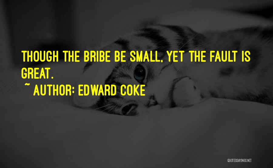 Great Bribe Quotes By Edward Coke
