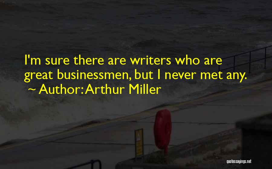 Great Businessman Quotes By Arthur Miller