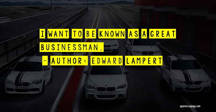 Great Businessman Quotes By Edward Lampert