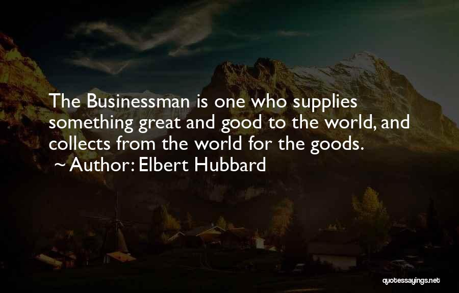 Great Businessman Quotes By Elbert Hubbard