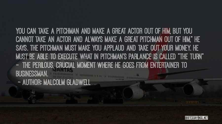 Great Businessman Quotes By Malcolm Gladwell