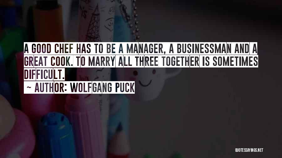 Great Businessman Quotes By Wolfgang Puck