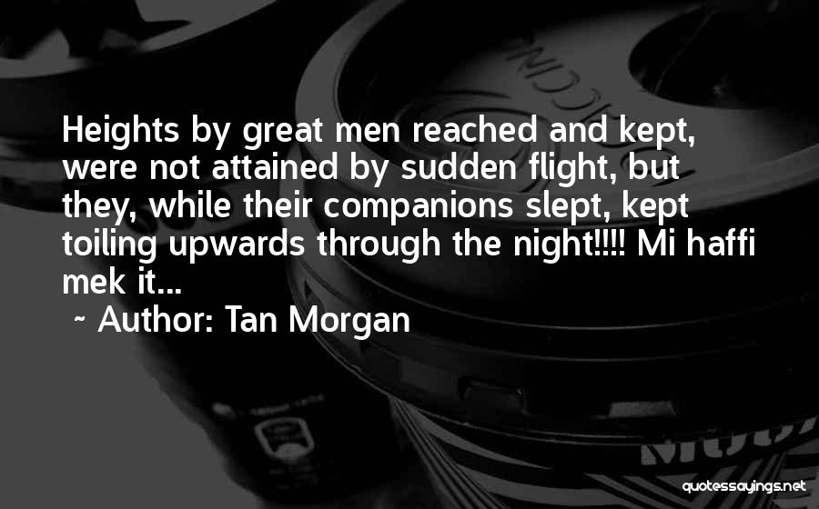 Great Companions Quotes By Tan Morgan