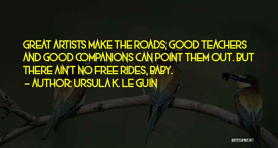 Great Companions Quotes By Ursula K. Le Guin