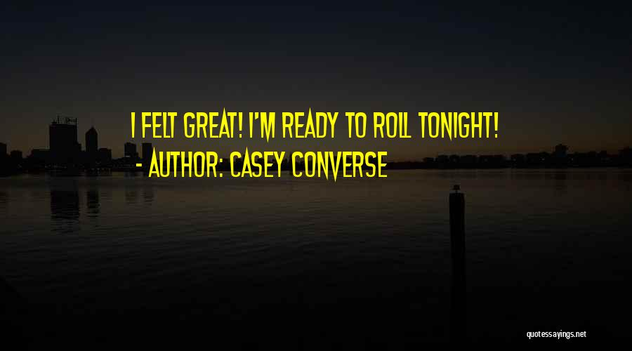 Great Converse Quotes By Casey Converse