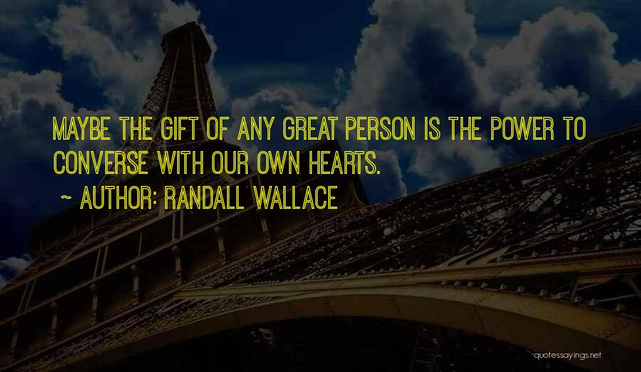 Great Converse Quotes By Randall Wallace