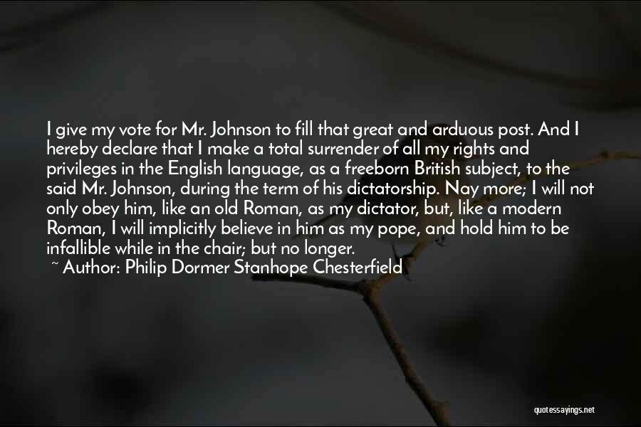 Great Dictator Quotes By Philip Dormer Stanhope Chesterfield