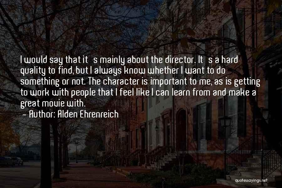 Great Hard Work Quotes By Alden Ehrenreich