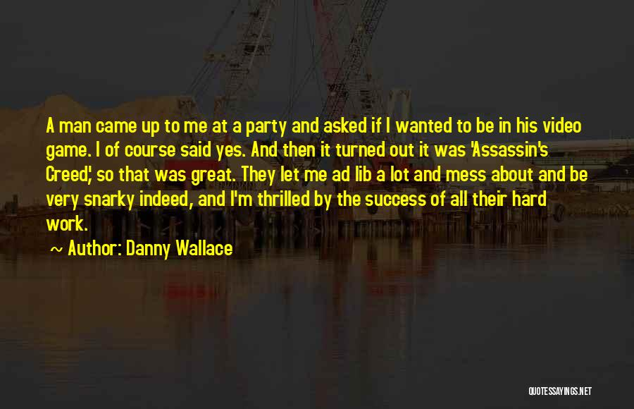 Great Hard Work Quotes By Danny Wallace