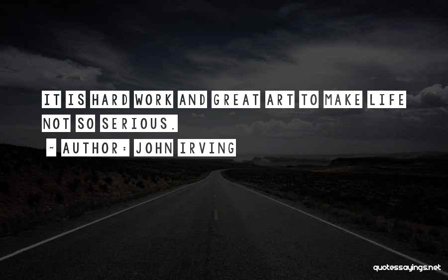 Great Hard Work Quotes By John Irving