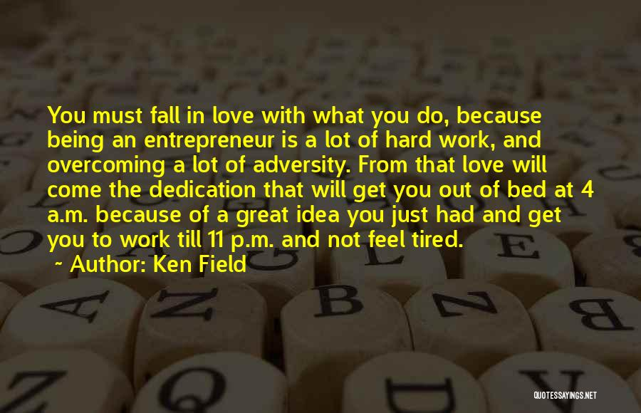 Great Hard Work Quotes By Ken Field