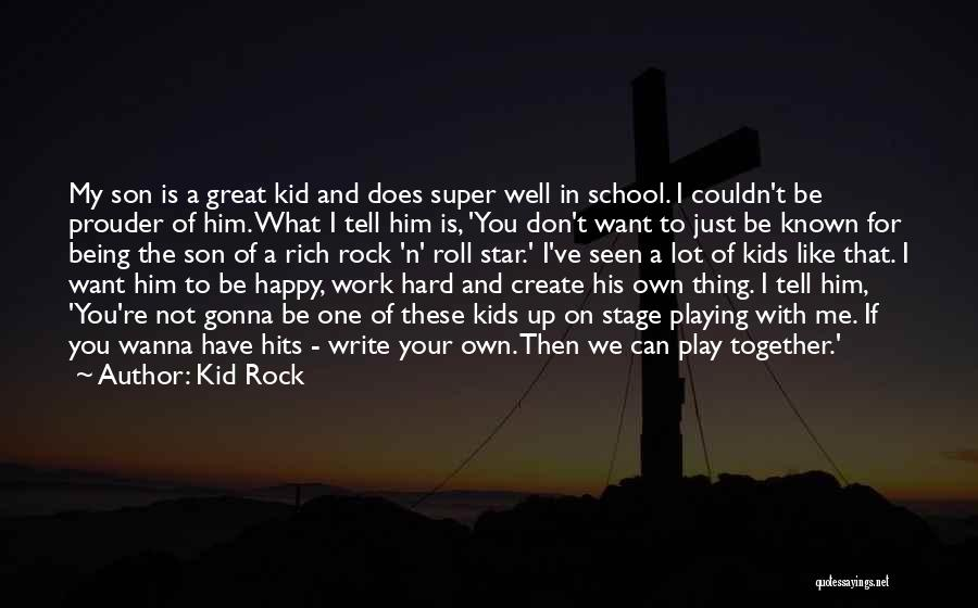 Great Hard Work Quotes By Kid Rock