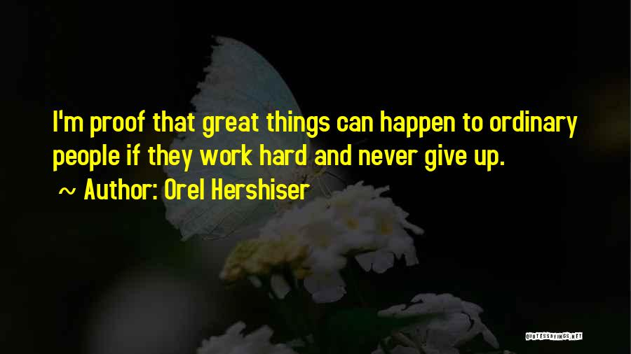 Great Hard Work Quotes By Orel Hershiser