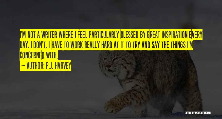 Great Hard Work Quotes By P.J. Harvey