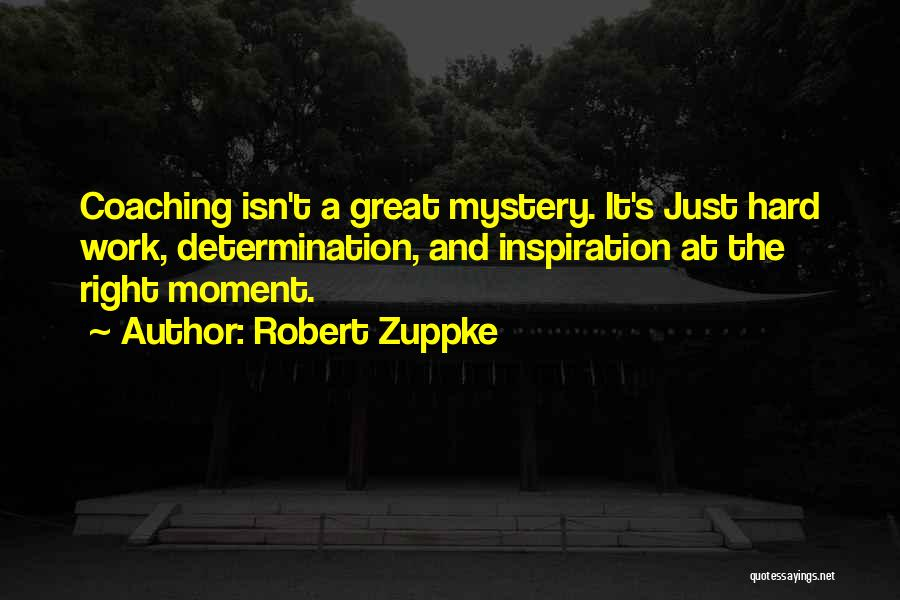 Great Hard Work Quotes By Robert Zuppke