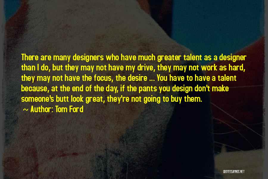 Great Hard Work Quotes By Tom Ford